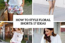 how to style floral shorts 17 ideas cover