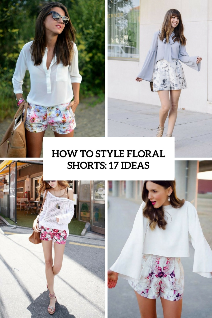 How To Style Floral Shorts: 17 Ideas