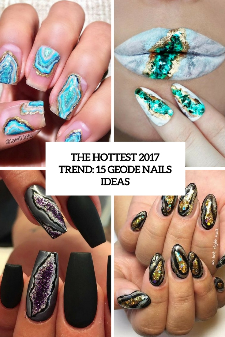 The Hottest 2017 Trend: 15 Geode Nails Ideas