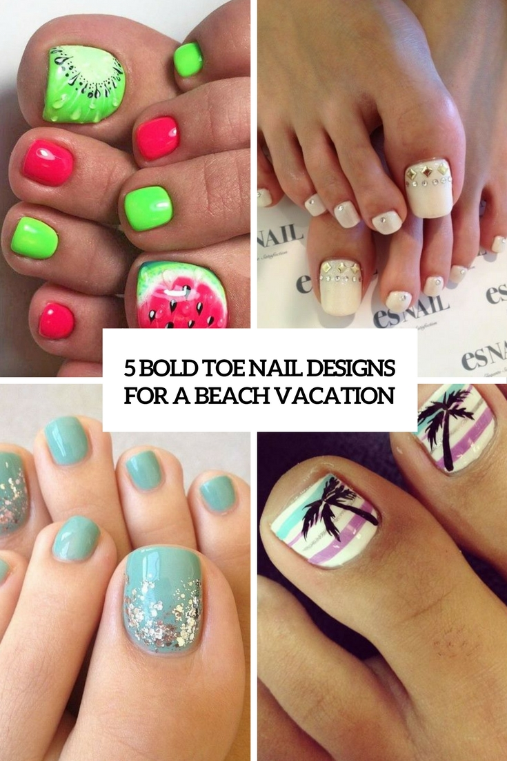 15 Bold Toe Nail Designs For A Beach Vacation - Styleoholic