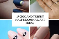 17 chic and trendy half moon nail art ideas cover