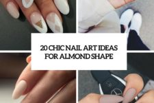 20 chic nail art ideas for almond shape cover