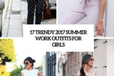 17 trendy summer 2017 work outfits for girls cover