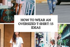 how to wear an oversized t-shirt 15 ideas cover