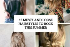 15 messy and loose hairstyles to rock this summer cover