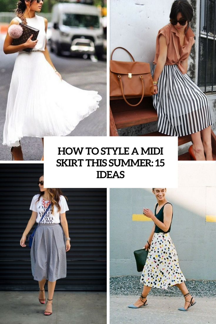How To Style A Midi Skirt This Summer: 15 Ideas