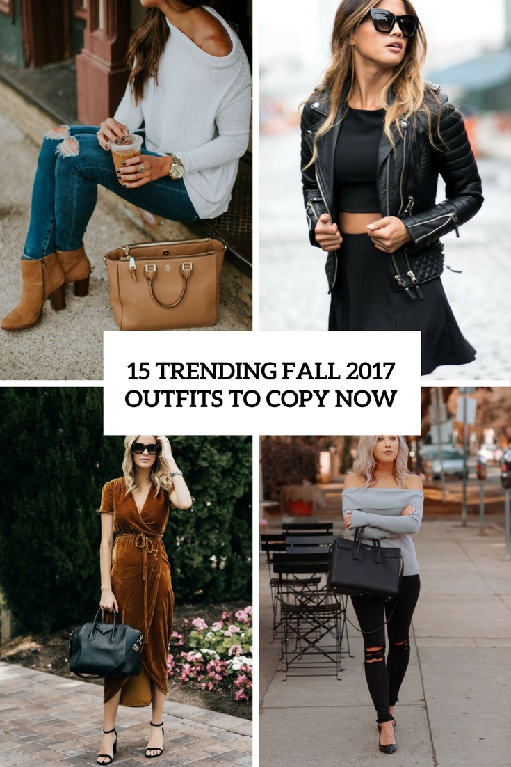 15 Trending Fall 2017 Outfits To Copy Now