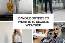 15 work outfits to wear in 60 degrees weather cover