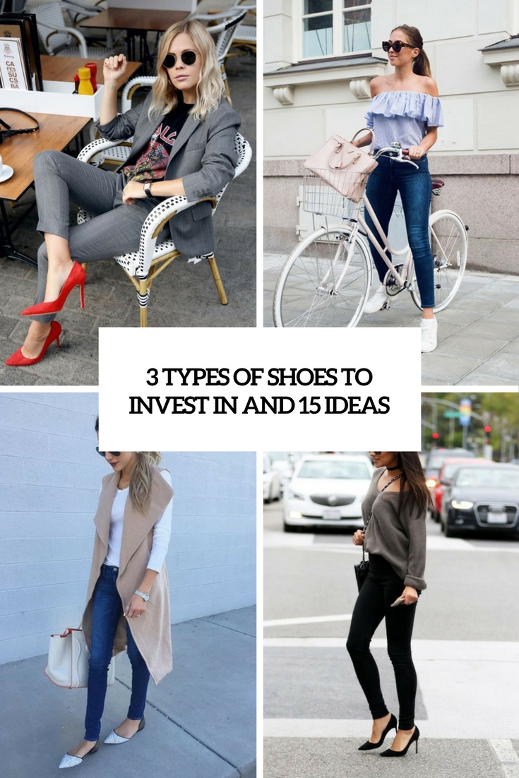 3 Types Of Shoes To Invest In And 15 Ideas