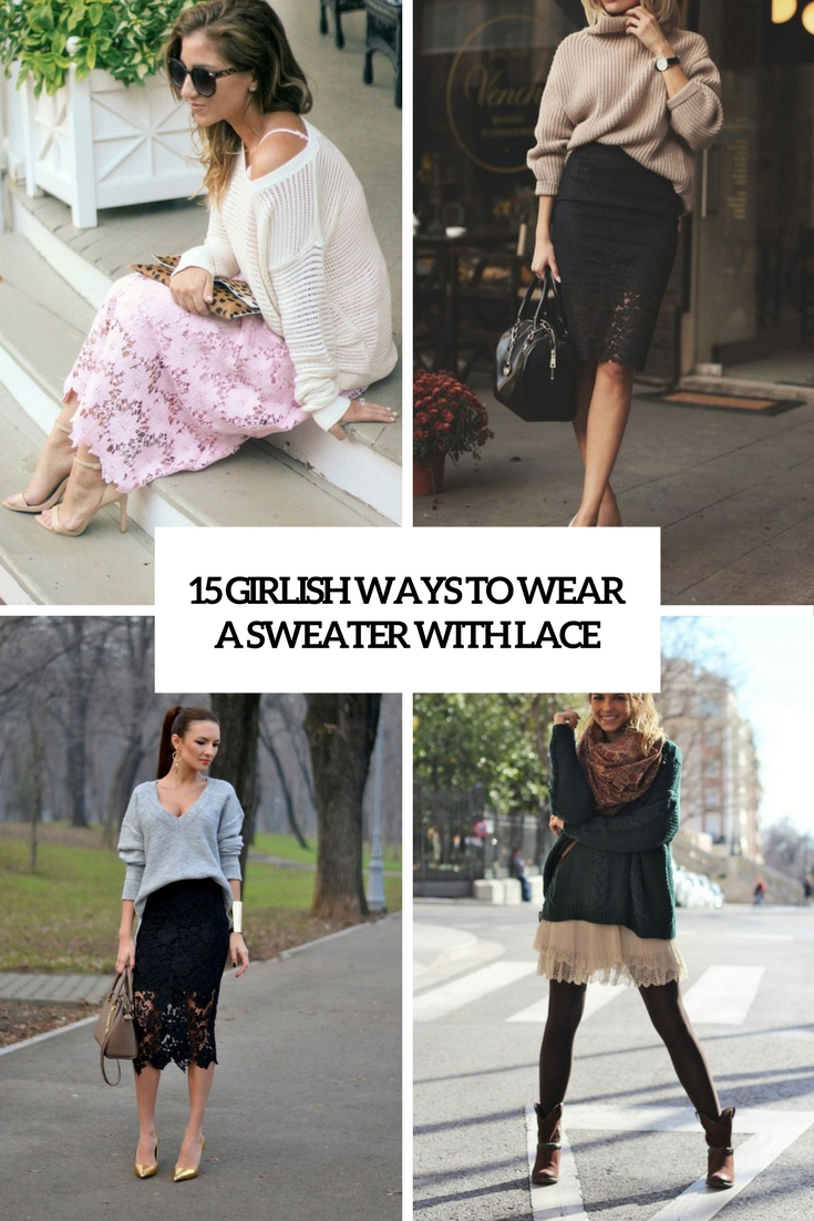 15 Girlish Ways To Wear A Sweater With Lace