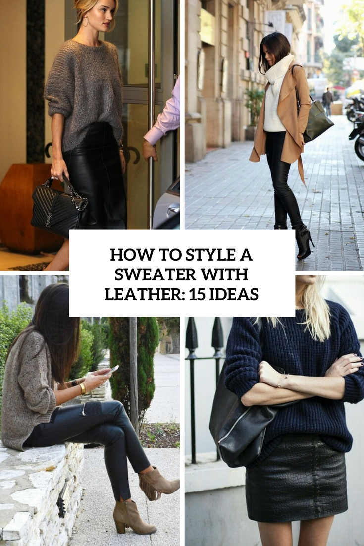 How To Style A Sweater With Leather: 15 Ideas