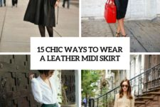 15 chic ways to wear a leather midi skirt cover