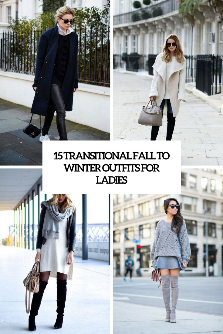 15 Transitional Fall To Winter Outfits For Ladies