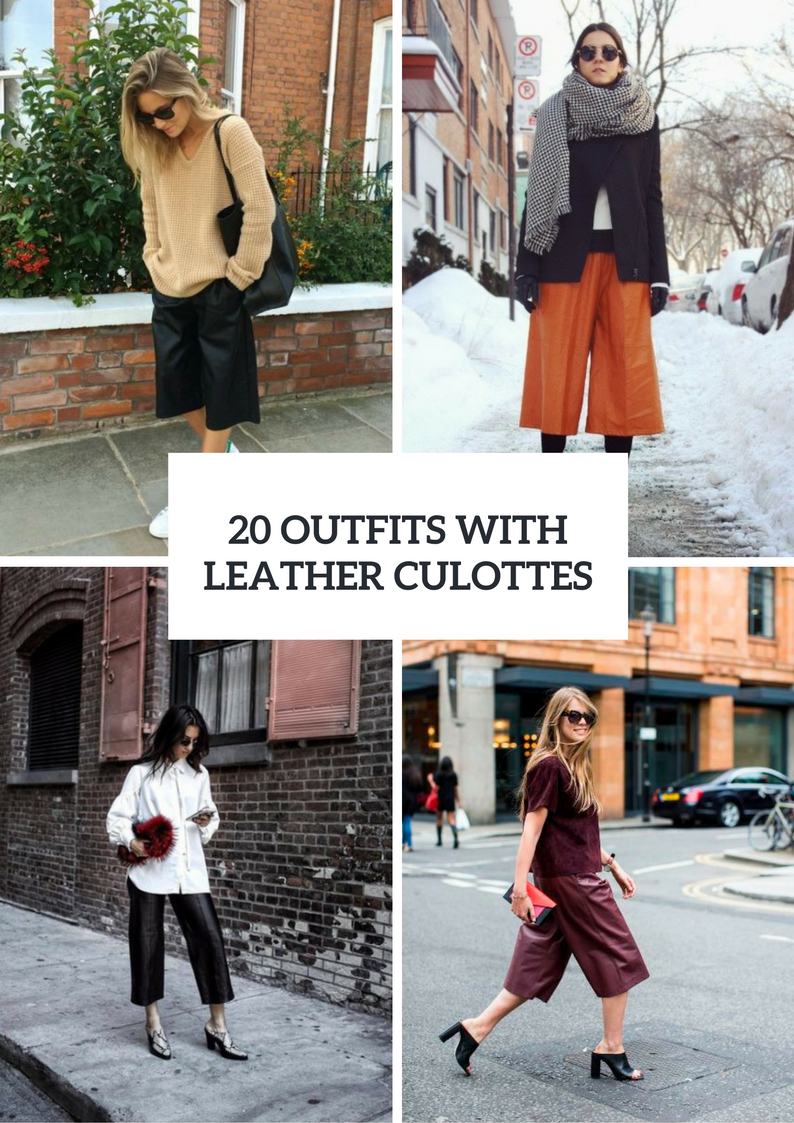 Incredible Outfits With Leather Culottes