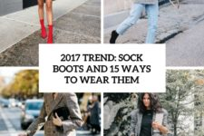 2017 trend sock boots and 15 ways to wear them cover