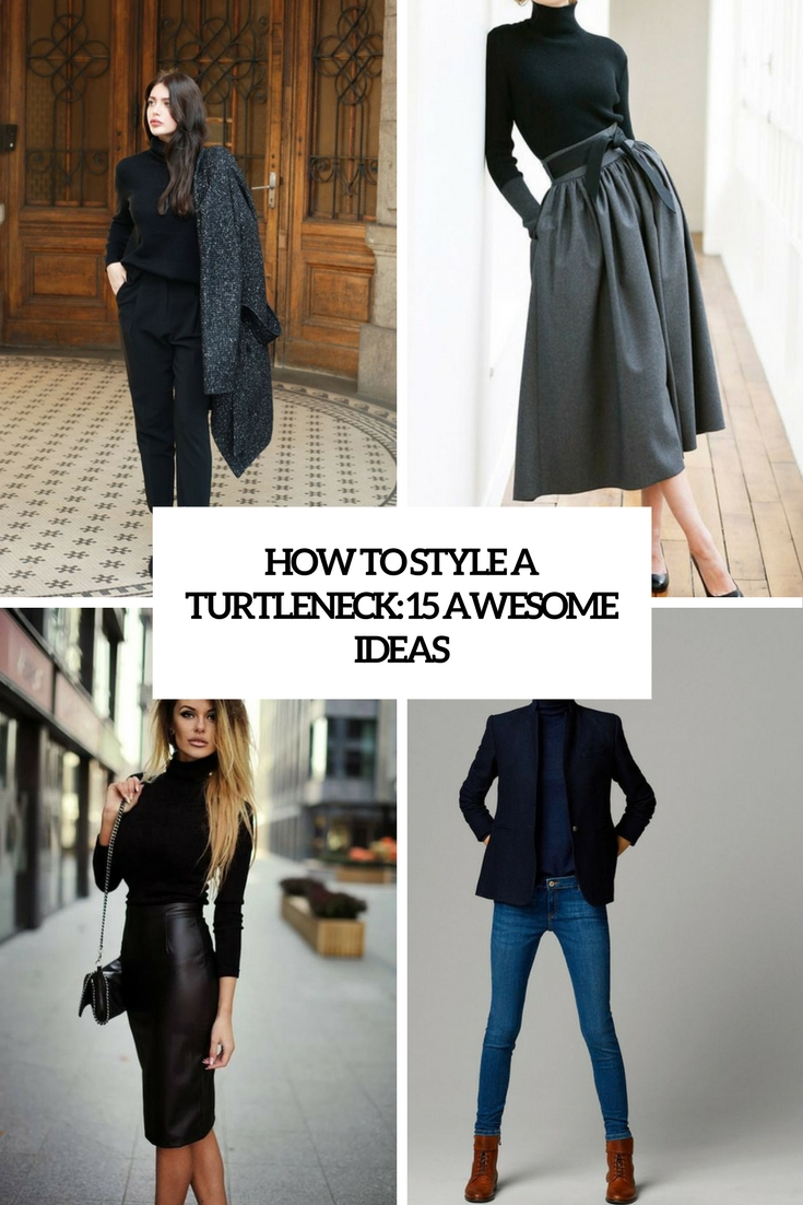 How To Style A Turtleneck: 15 Awesome Ideas