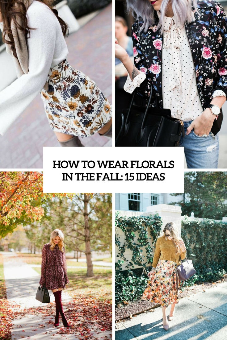 How To Wear Florals In The Fall: 15 Ideas