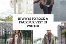 15 ways to style a faux fur vest in winter cover