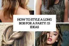 how to style a long bob for a party 15 ideas cover