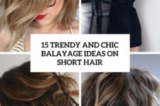 15 trendy and chic balayage ideas on short hair cover