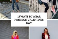 15 ways to wear pants on valentine's day cover