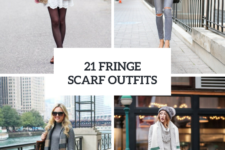 21 Fringe Scarf Outfit Ideas For Women