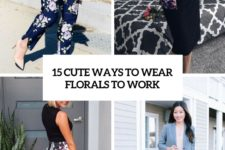 15 cute ways to wear florals to work cover