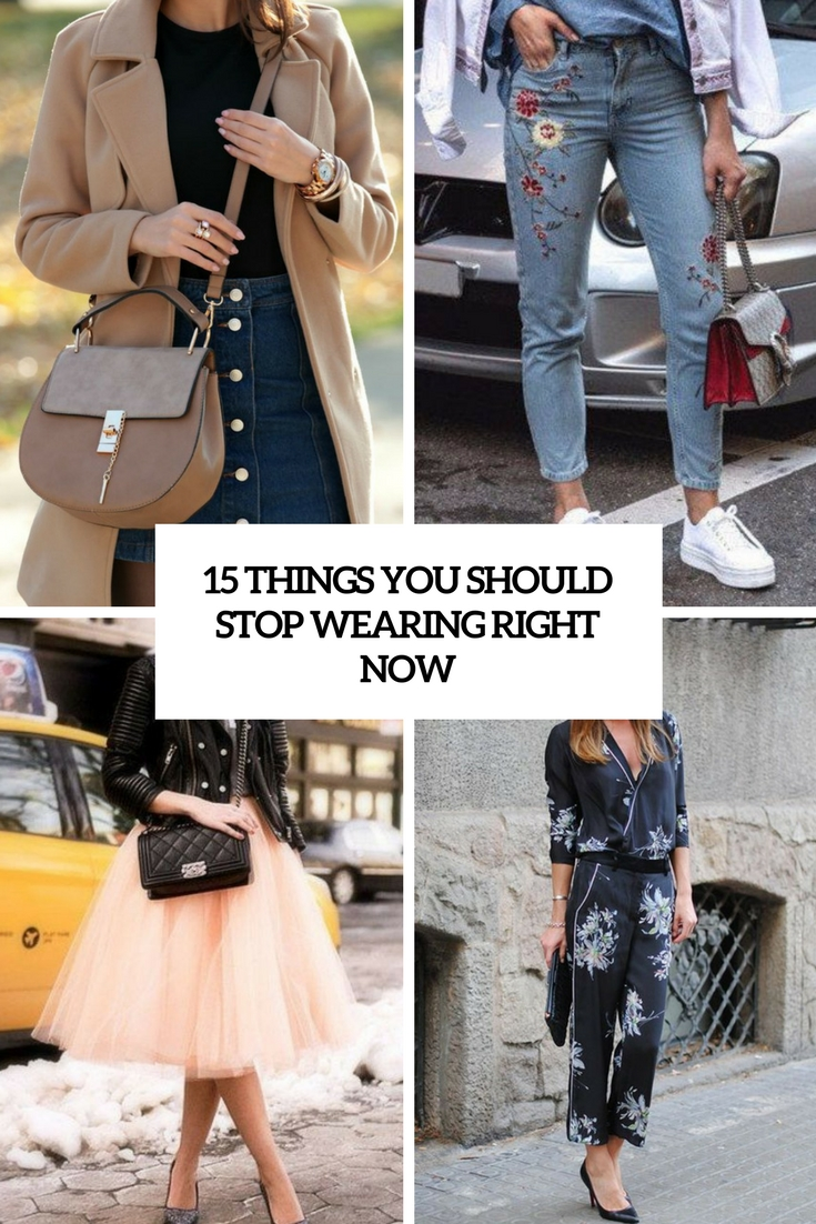 15 Things Your Should Stop Wearing Right Now