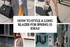 how to style a long blazer for spring 15 ideas cover