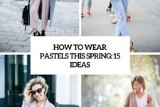 how to wear pastels this spring 15 ideas cover
