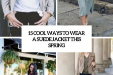 15 cool ways to wear a suede jacket this spring cover