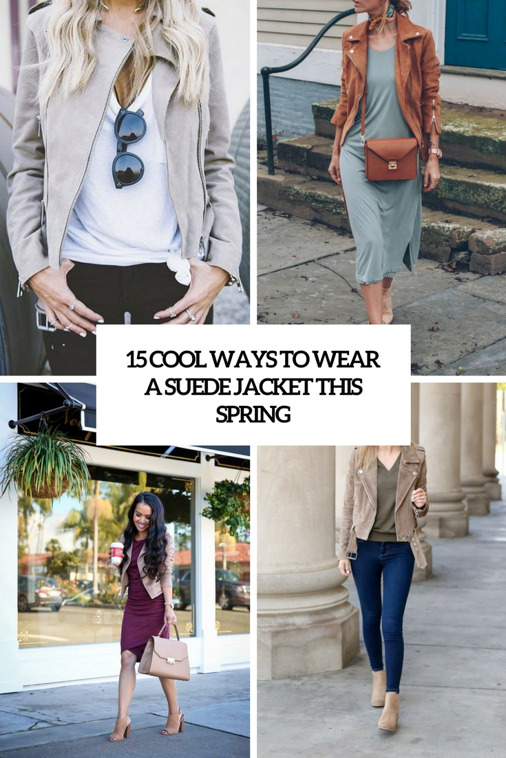 15 Cool Ways to Wear A Suede Jacket In Spring