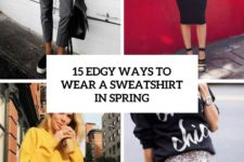 15 edgy ways to wear a sweatshirt in spring cover