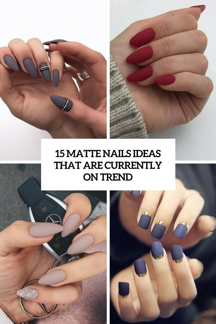 15 Matte Nails Ideas That Are Currently On Trend