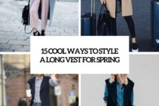 15 ool ways to style a long vest for spring cover