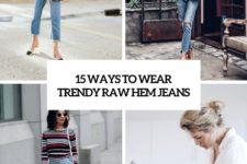 15 ways to wear trendy raw hem jeans cover