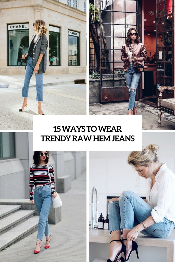 15 Ways To Wear Super Trendy Raw Hem Jeans