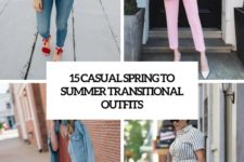 15 casual spring to summer transitional outfits cover