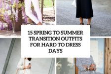 15 spring to summer transition outfits for hard to dress days cover
