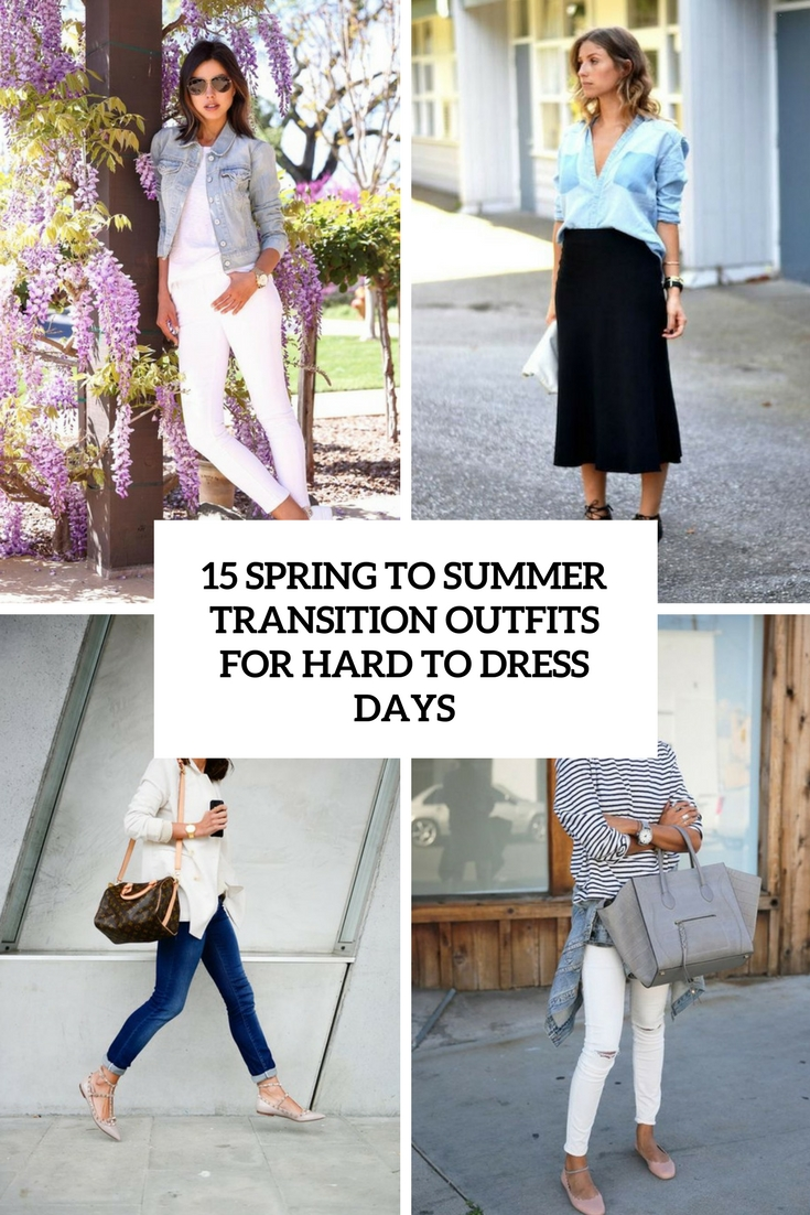 15 Spring To Summer Transition Outfits For Hard To Dress Days