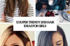 15 super trendy 2018 hair ideas for girls cover