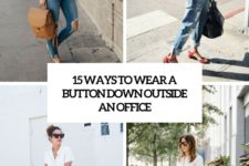15 ways to wear a white button down outside an office cover