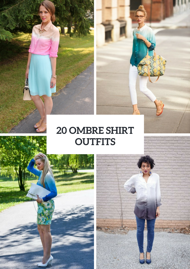 Outfits With Ombre Shirts For Stylish Ladies