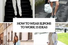 how to wear slipons to work 15 ideas cover