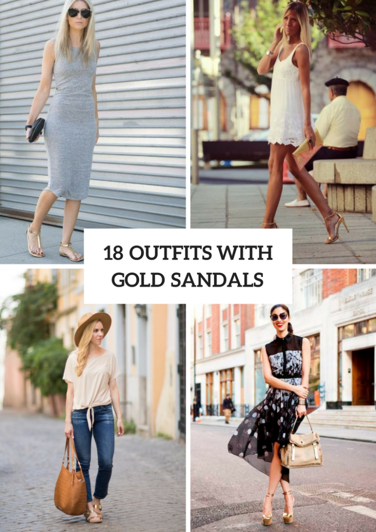 18 Amazing Outfit Ideas With Gold Sandals