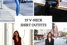 19 Outfits With V-Neck Shirts For This Summer