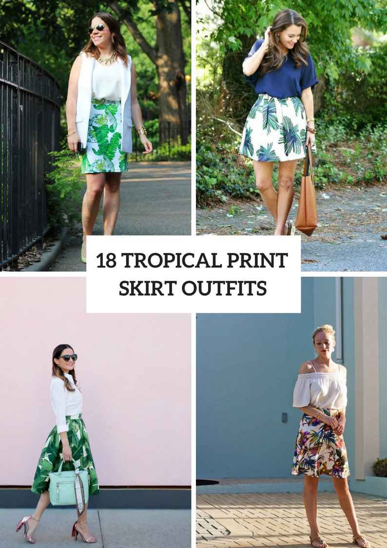 Outfits With Tropical Printed Skirts For Stylish Ladies