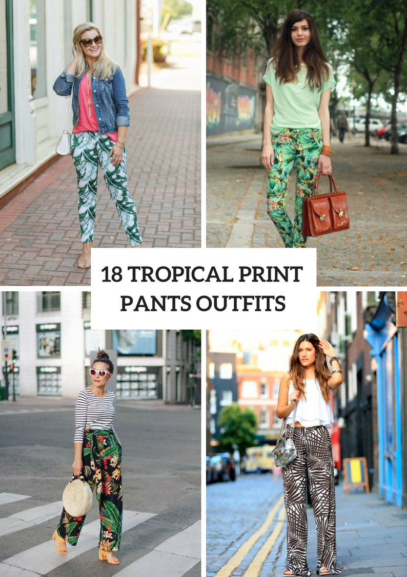 Tropical Printed Pants Outfits To Repeat