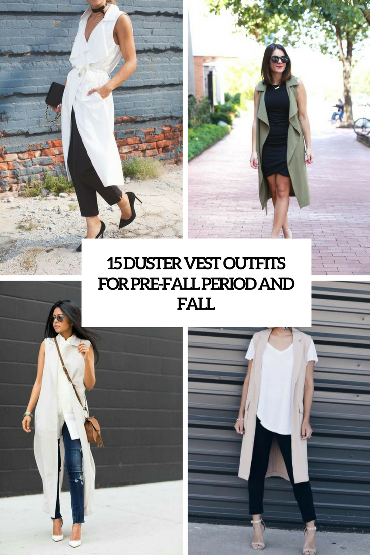 15 Duster Vest Outfits For Pre-Fall Period And Fall