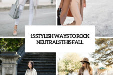 15 stylish ways to rock neutrals this fall cover